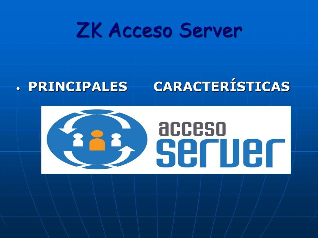 ZK Acceso Server PRINCIPALES CARACTERÍSTICAS PRINCIPALES CARACTERÍSTICAS