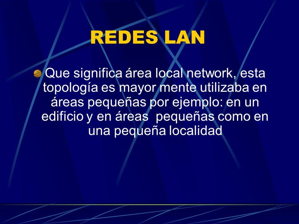 REDES WAN Estas son identificadas por ser redes de cobertura muchas mas amplias muy diferente a la LAN
