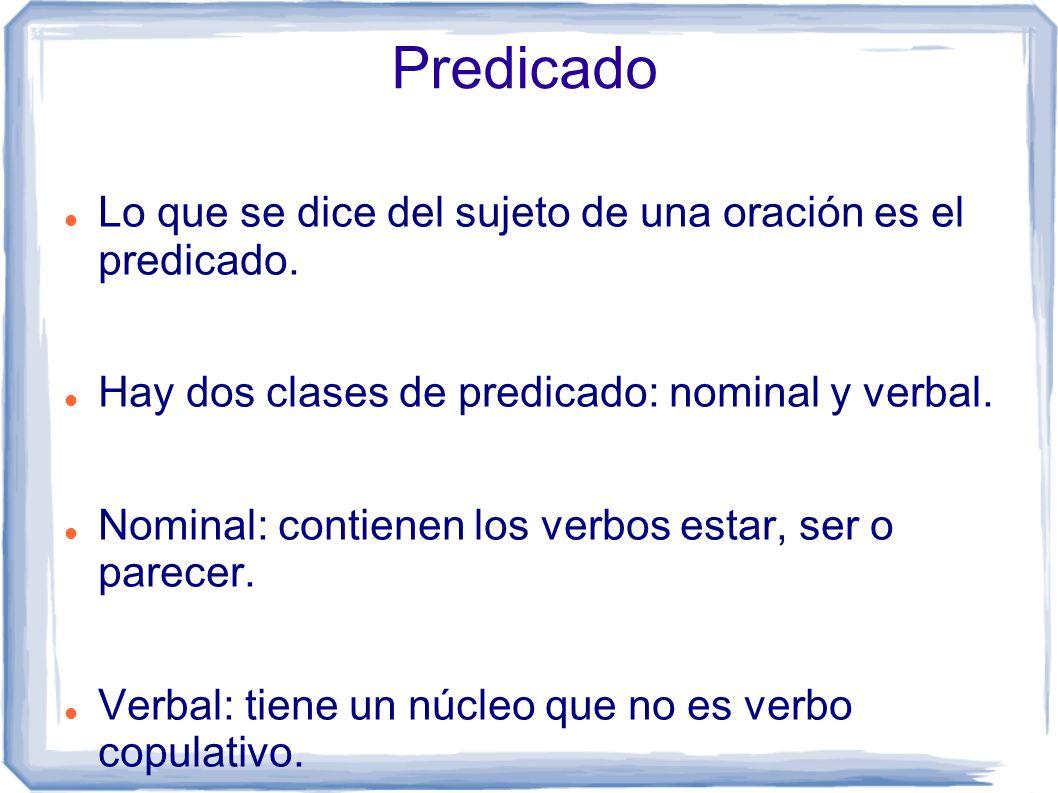 El predicado tiene los siguientes complementos Puede tener cuatro complementos: Complemento directo (C.D) Complemento indirecto(C.I.) Complemento circunstancial de...(C.C.-) Atributo