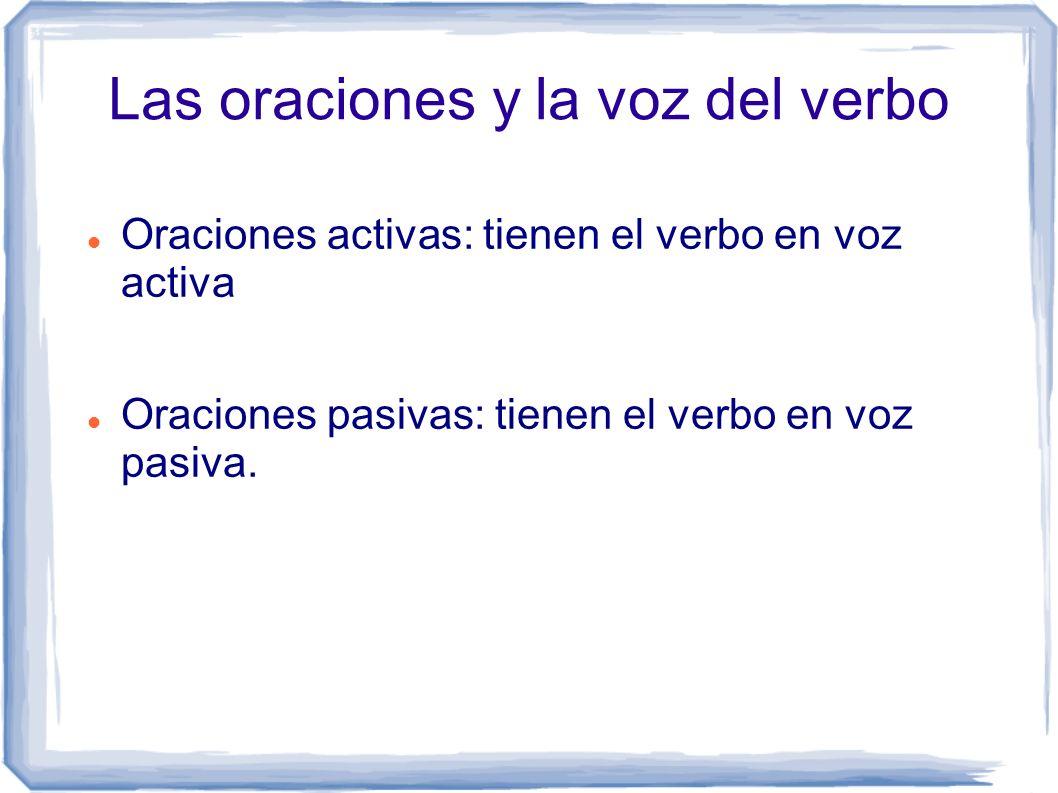 Oraciones activas: tienen el verbo en voz activa Oraciones pasivas: tienen el verbo en voz pasiva. Las oraciones y la voz del verbo