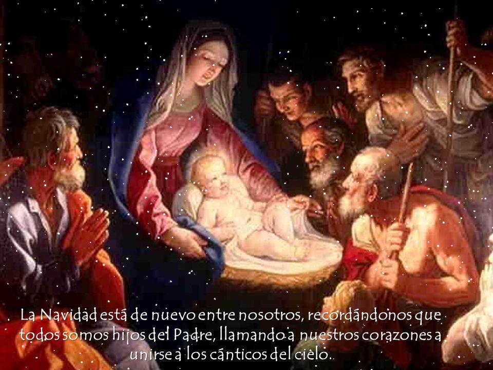La Navidad está de nuevo entre nosotros, recordándonos que todos somos hijos del Padre, llamando a nuestros corazones a unirse a los cánticos del cielo.
