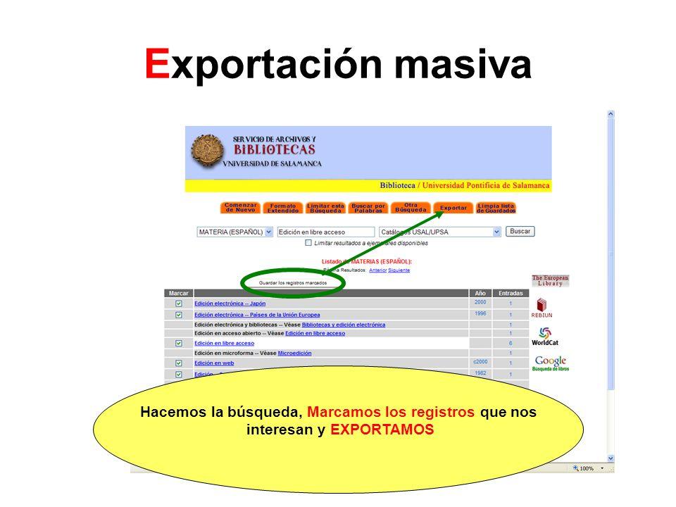 Exportación masiva Hacemos la búsqueda, Marcamos los registros que nos interesan y EXPORTAMOS