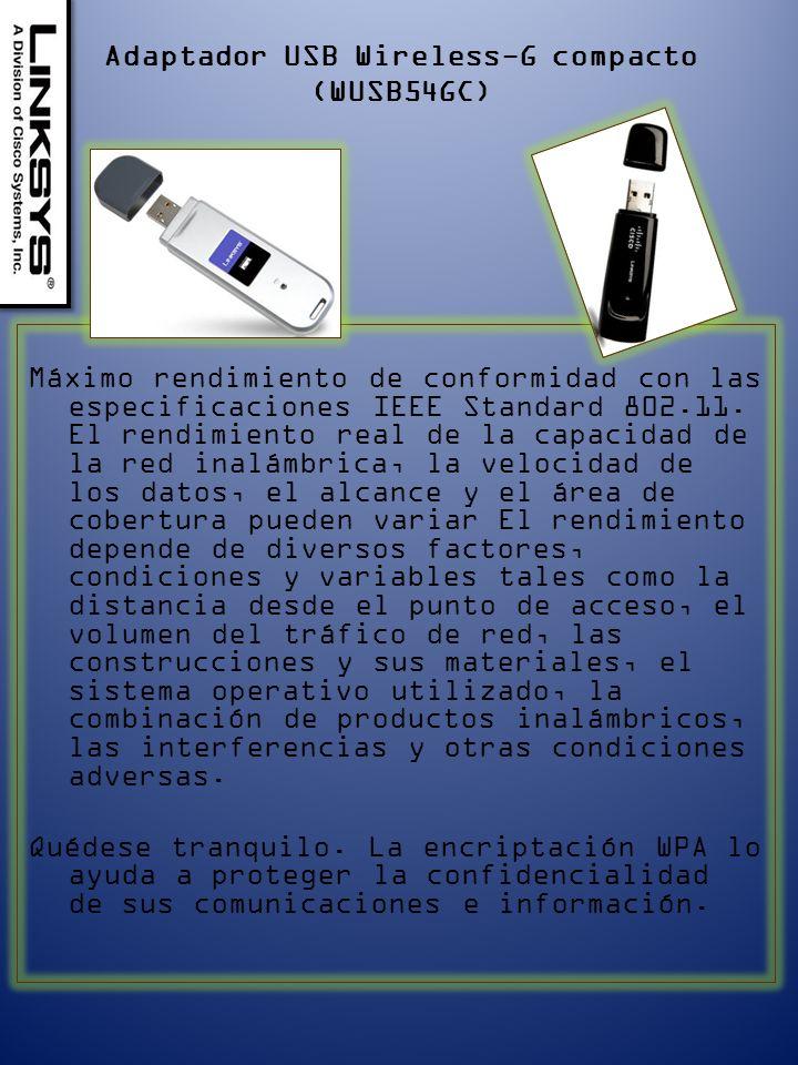 Adaptador USB Wireless-G compacto (WUSB54GC) Máximo rendimiento de conformidad con las especificaciones IEEE Standard 802.11.