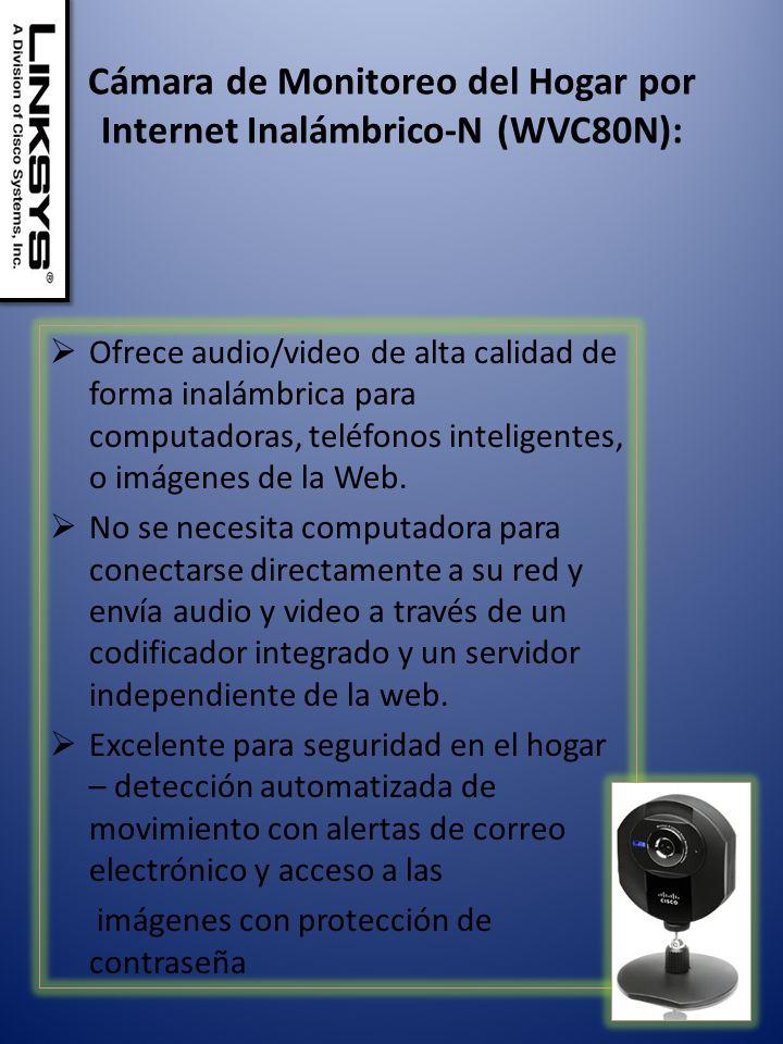 Cámara de Monitoreo del Hogar por Internet Inalámbrico-N (WVC80N): Ofrece audio/video de alta calidad de forma inalámbrica para computadoras, teléfonos inteligentes, o imágenes de la Web.