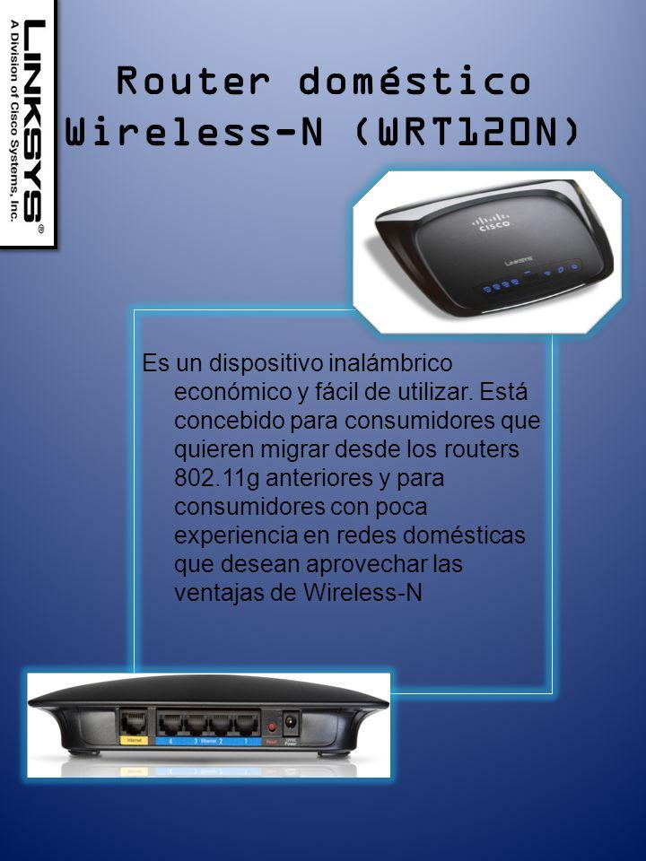 Router doméstico Wireless-N (WRT120N) Es un dispositivo inalámbrico económico y fácil de utilizar.
