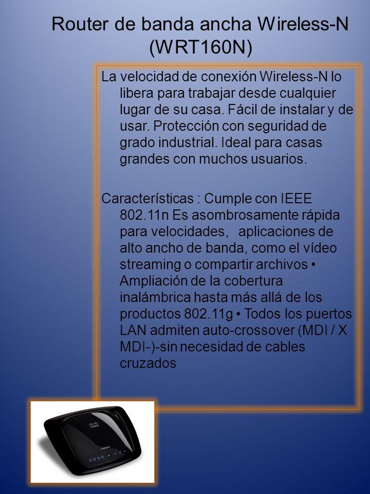 Router de banda ancha Wireless-N (WRT160N) La velocidad de conexión Wireless-N lo libera para trabajar desde cualquier lugar de su casa.