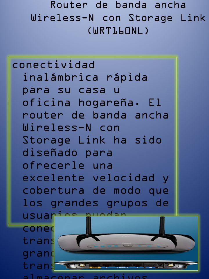 Router de banda ancha Wireless-N con Storage Link (WRT160NL) conectividad inalámbrica rápida para su casa u oficina hogareña.