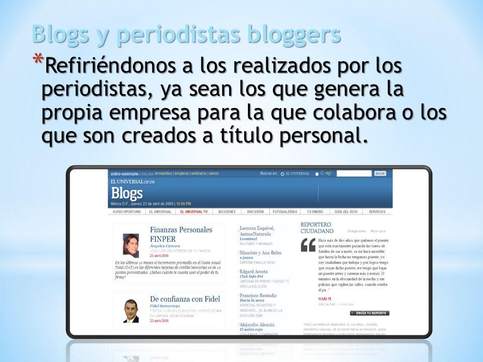 Blogs y periodistas bloggers * Refiriéndonos a los realizados por los periodistas, ya sean los que genera la propia empresa para la que colabora o los que son creados a título personal.