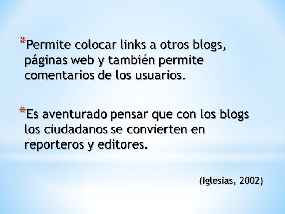 * Permite colocar links a otros blogs, páginas web y también permite comentarios de los usuarios. * Es aventurado pensar que con los blogs los ciudada