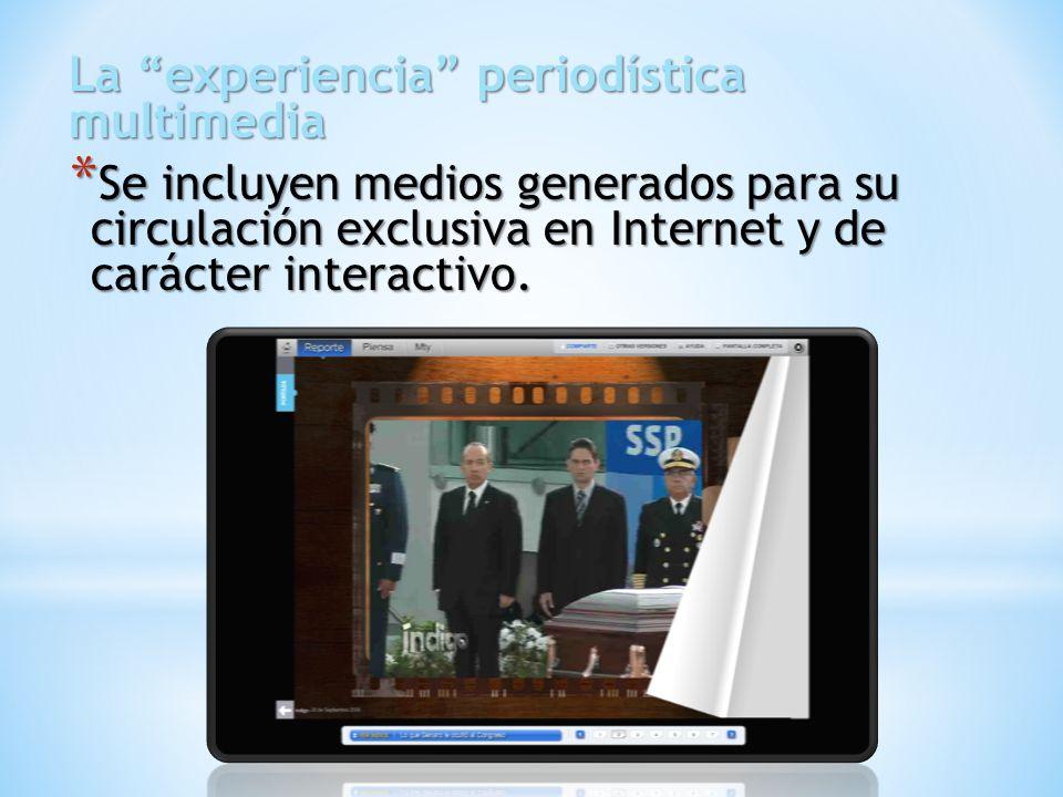 La experiencia periodística multimedia * Se incluyen medios generados para su circulación exclusiva en Internet y de carácter interactivo.