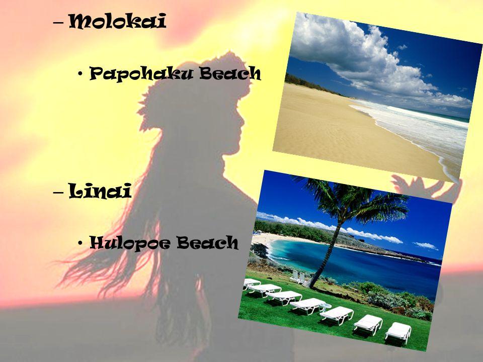 – Molokai Papohaku Beach – Linai Hulopoe Beach
