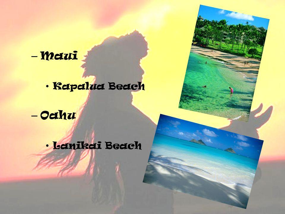 – Maui Kapalua Beach – Oahu Lanikai Beach