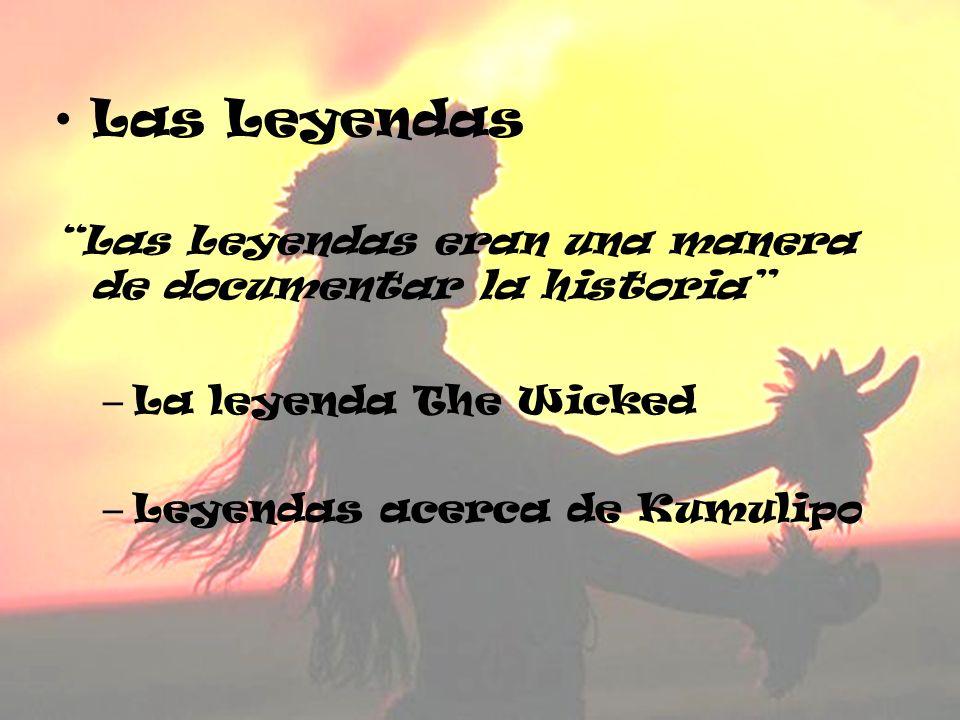 Las Leyendas Las Leyendas eran una manera de documentar la historia – La leyenda The Wicked – Leyendas acerca de Kumulipo