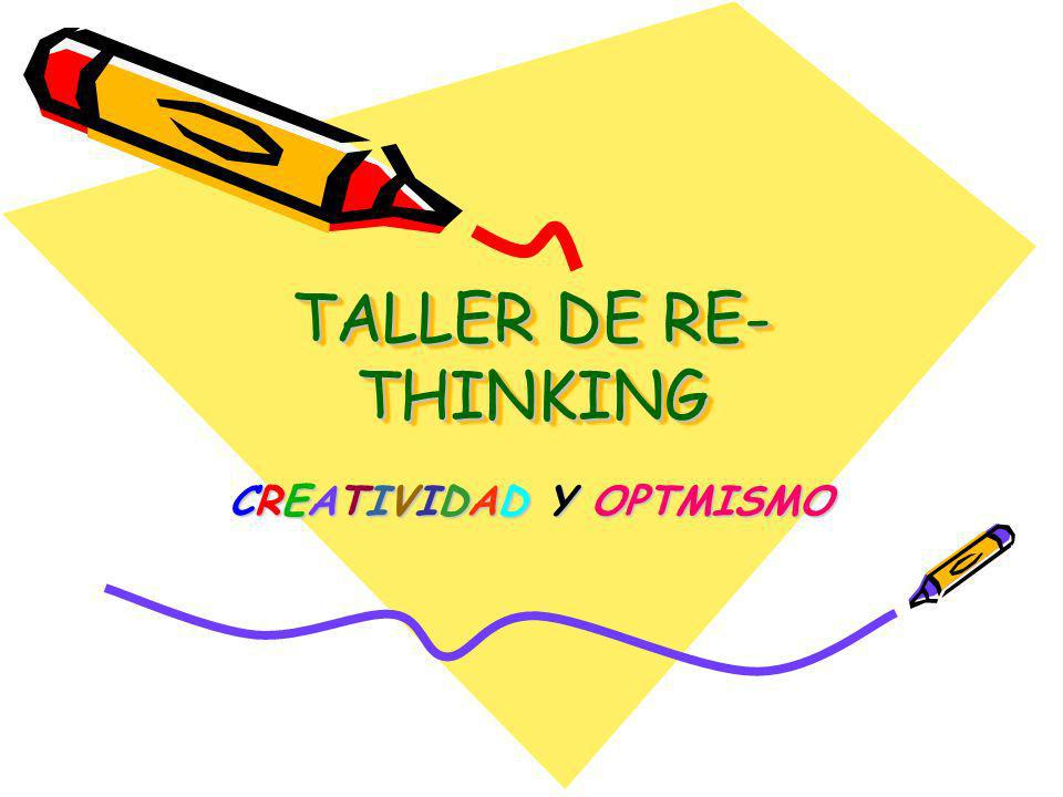 TALLER DE RE- THINKING CREATIVIDAD Y OPTMISMO