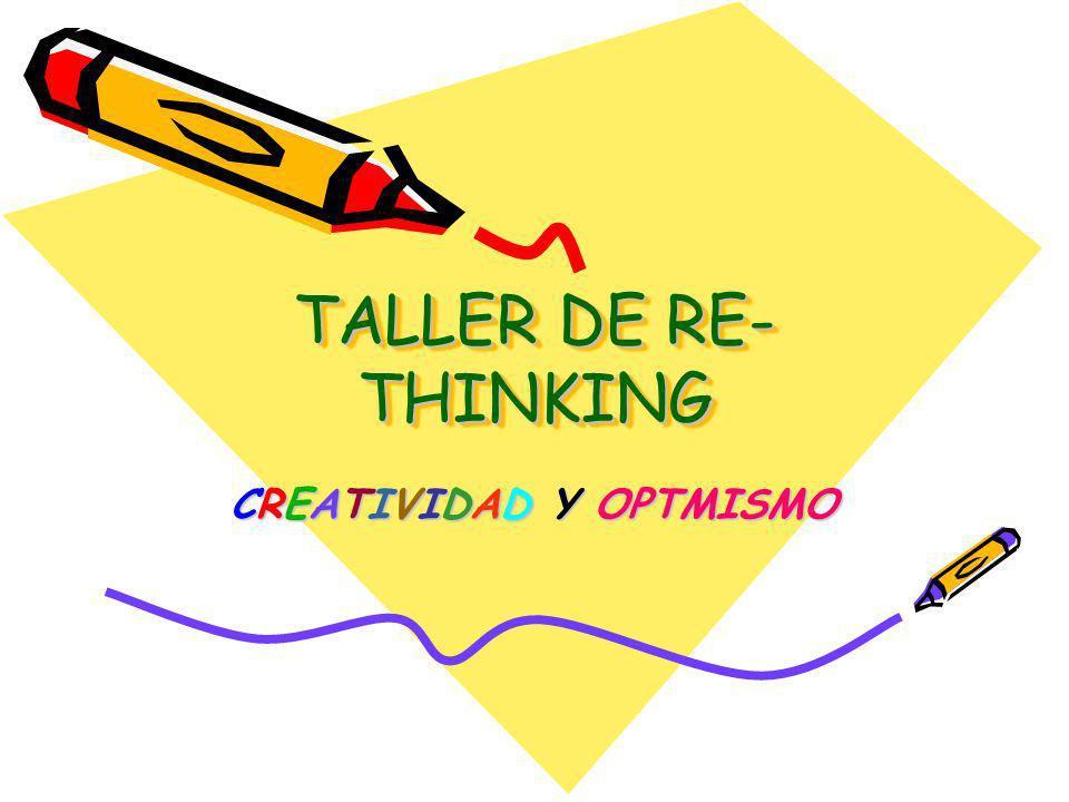 TALLER DE RE- THINKING CREATIVIDAD Y OPTMISMO
