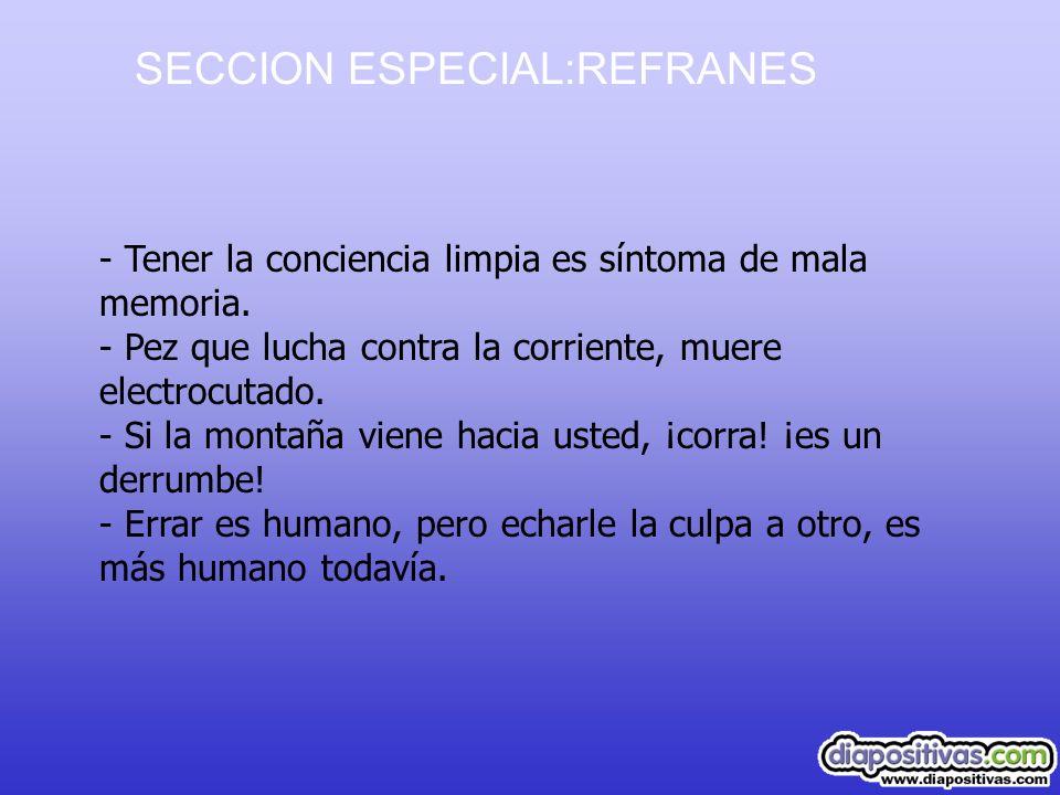 SECCION ESPECIAL:REFRANES Tener la conciencia limpia es síntoma de mala memoria.