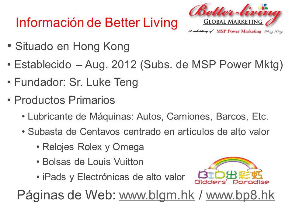 Información de Better Living Situado en Hong Kong Establecido – Aug. 2012 (Subs. de MSP Power Mktg) Fundador: Sr. Luke Teng Productos Primarios Lubric