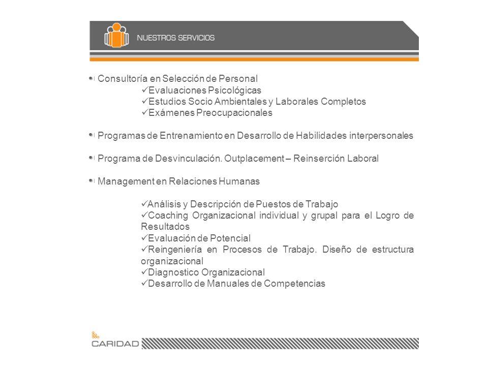 Consultoría en Selección de Personal Evaluaciones Psicológicas Estudios Socio Ambientales y Laborales Completos Exámenes Preocupacionales Programas de Entrenamiento en Desarrollo de Habilidades interpersonales Programa de Desvinculación.