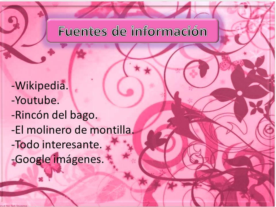 -Wikipedia.-Youtube. -Rincón del bago. -El molinero de montilla.