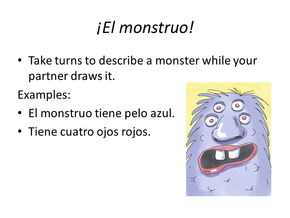 ¡El monstruo.Take turns to describe a monster while your partner draws it.