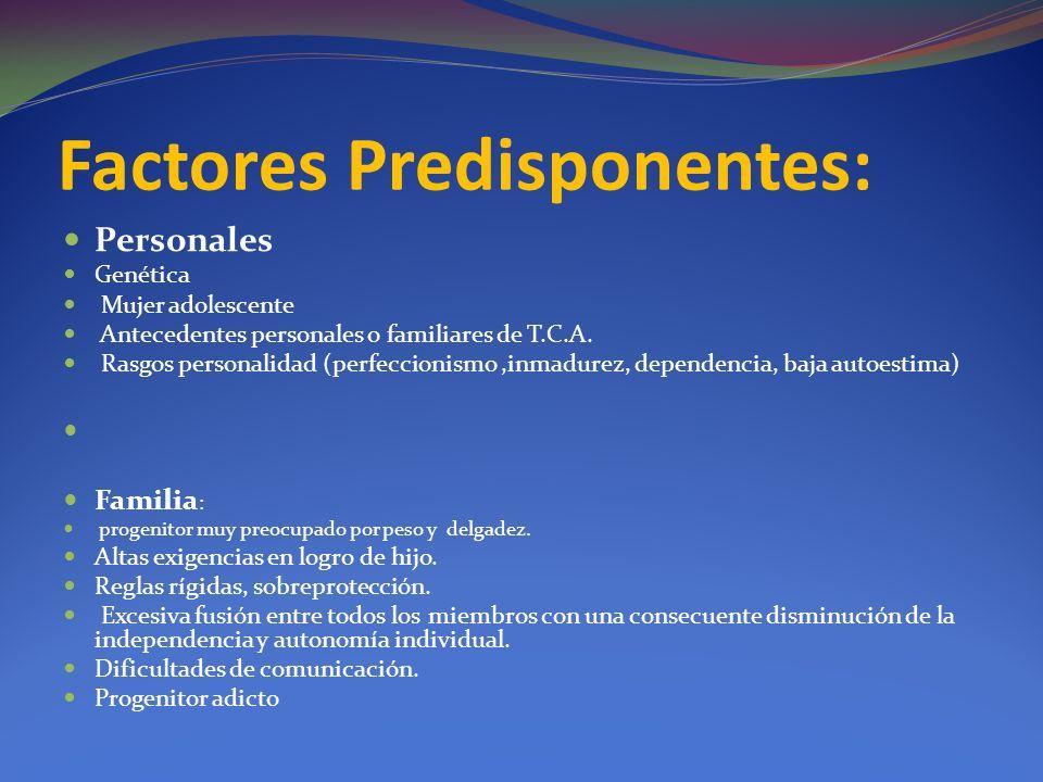 Factores Predisponentes: Personales Genética Mujer adolescente Antecedentes personales o familiares de T.C.A. Rasgos personalidad (perfeccionismo,inma