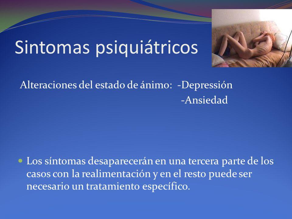 Sintomas psiquiátricos Alteraciones del estado de ánimo: -Depressión -Ansiedad Los síntomas desaparecerán en una tercera parte de los casos con la realimentación y en el resto puede ser necesario un tratamiento específico.