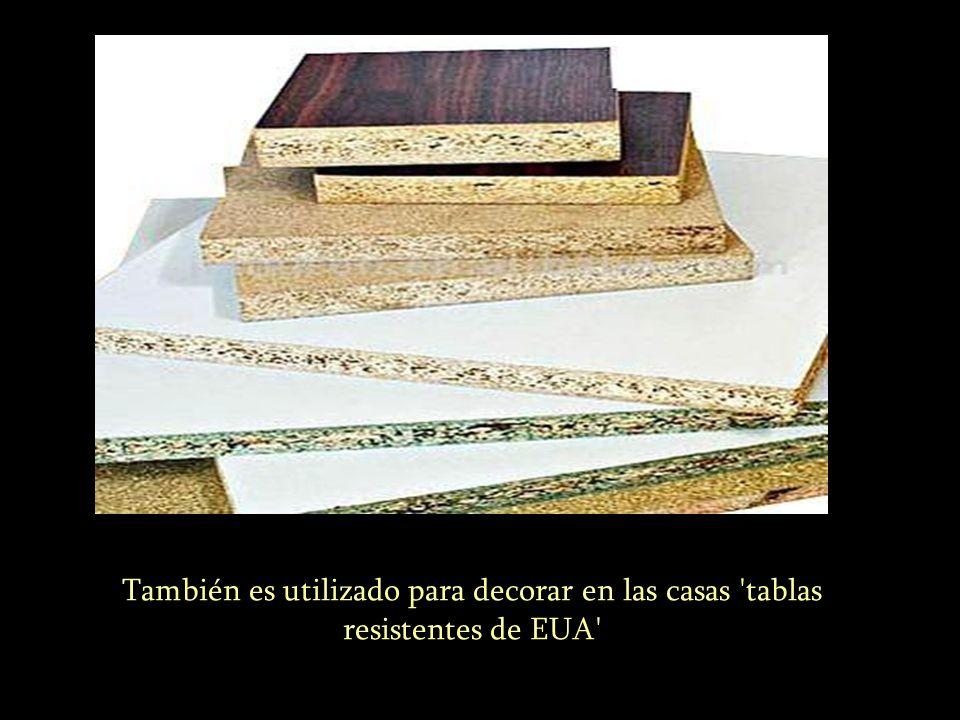 También es utilizado para decorar en las casas 'tablas resistentes de EUA'