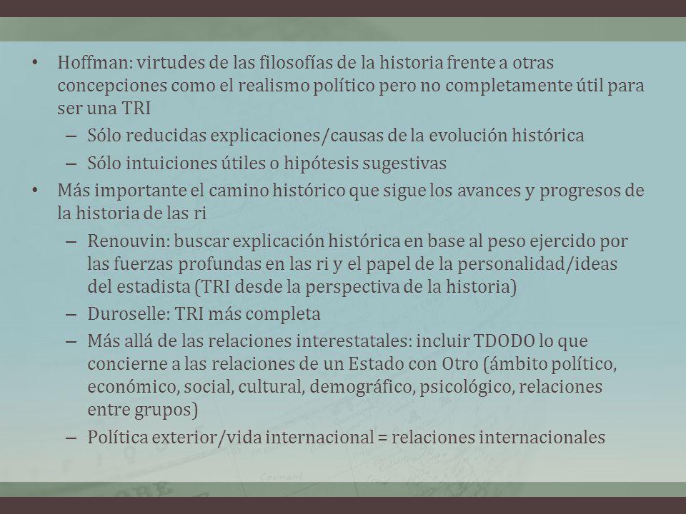 Hoffman: virtudes de las filosofías de la historia frente a otras concepciones como el realismo político pero no completamente útil para ser una TRI –