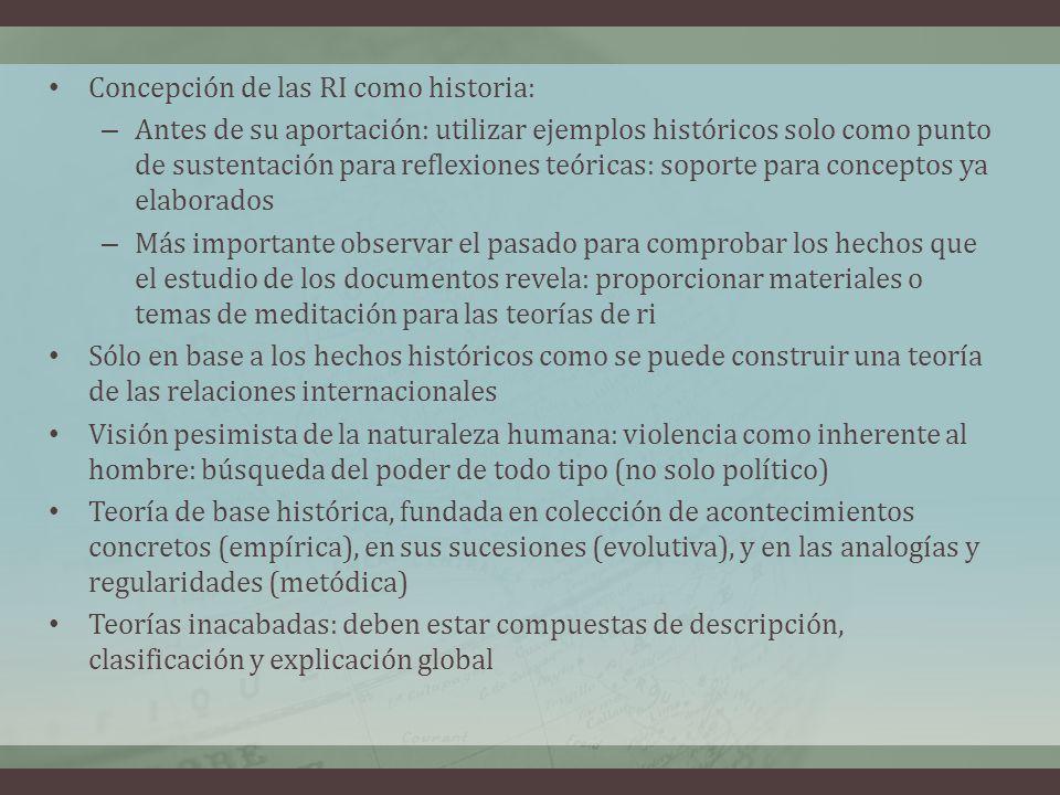 Concepción de las RI como historia: – Antes de su aportación: utilizar ejemplos históricos solo como punto de sustentación para reflexiones teóricas:
