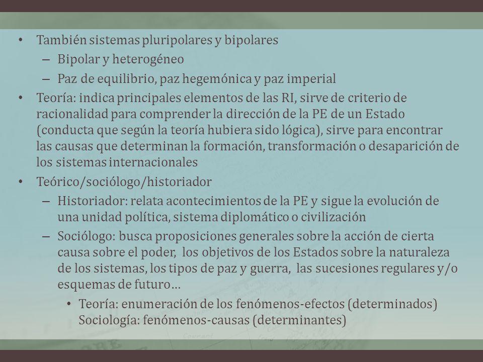 También sistemas pluripolares y bipolares – Bipolar y heterogéneo – Paz de equilibrio, paz hegemónica y paz imperial Teoría: indica principales elemen