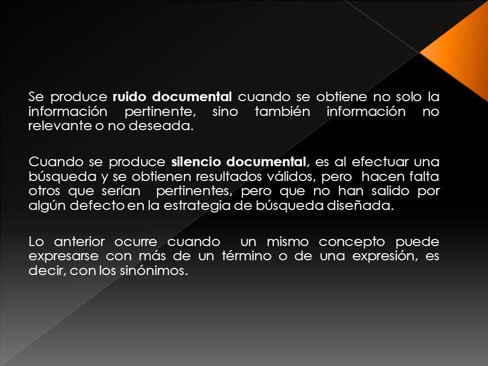 Se produce ruido documental cuando se obtiene no solo la información pertinente, sino también información no relevante o no deseada.