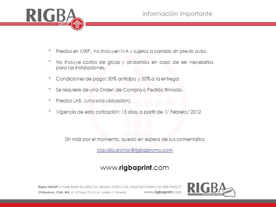 Sin más por el momento, quedo en espera de sus comentarios claudia.alonso@rigbapromo.com Precios en MXP, no incluyen IVA y sujetos a cambio sin previo