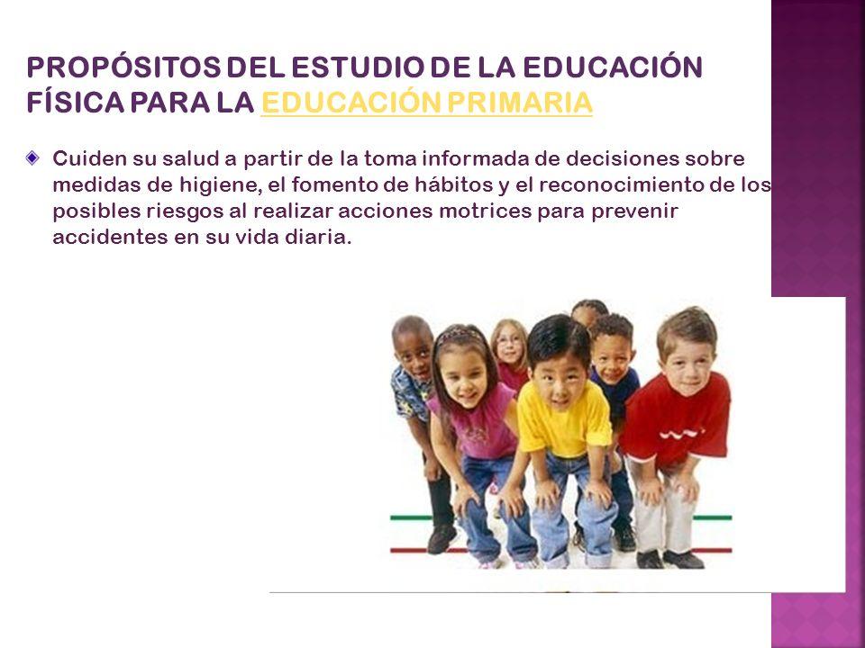 PROPÓSITOS DEL ESTUDIO DE LA EDUCACIÓN FÍSICA PARA LA EDUCACIÓN PRIMARIAEDUCACIÓN PRIMARIA Cuiden su salud a partir de la toma informada de decisiones