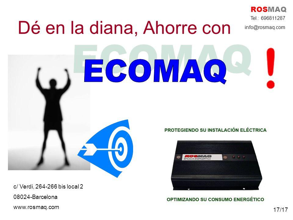 Dé en la diana, Ahorre con ROSMAQ c/ Verdi, 264-266 bis local 2 08024-Barcelona www.rosmaq.com Tel.: 696811287 info@rosmaq.com 17/17