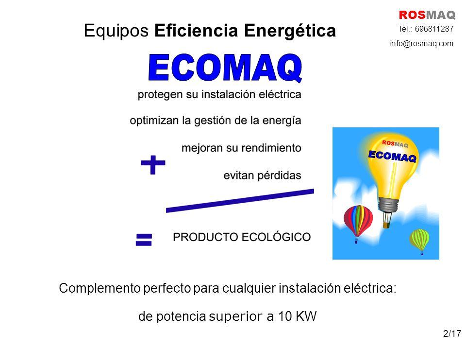 EQUIPOS DE EFICIENCIA ENERGÉTICA ECOMAQ Los equipos de Eficiencia Energética ECOMAQ son: Estabilizan la corriente eléctrica y equilibran las fases.