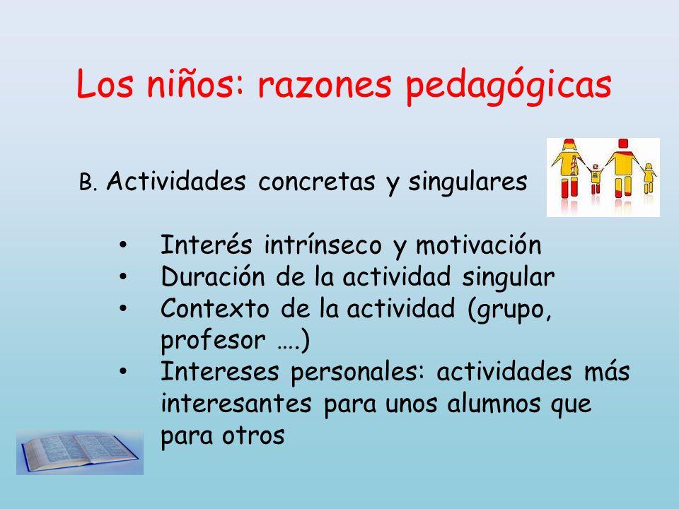 Los niños: razones pedagógicas B. Actividades concretas y singulares Interés intrínseco y motivación Duración de la actividad singular Contexto de la