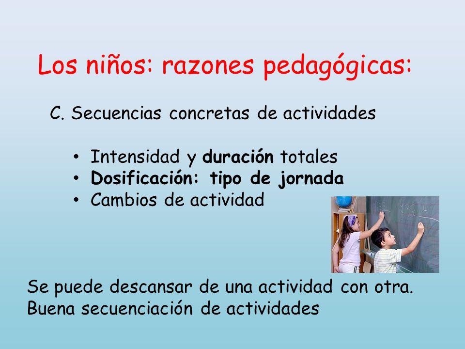 Los niños: razones pedagógicas: C. Secuencias concretas de actividades Intensidad y duración totales Dosificación: tipo de jornada Cambios de activida