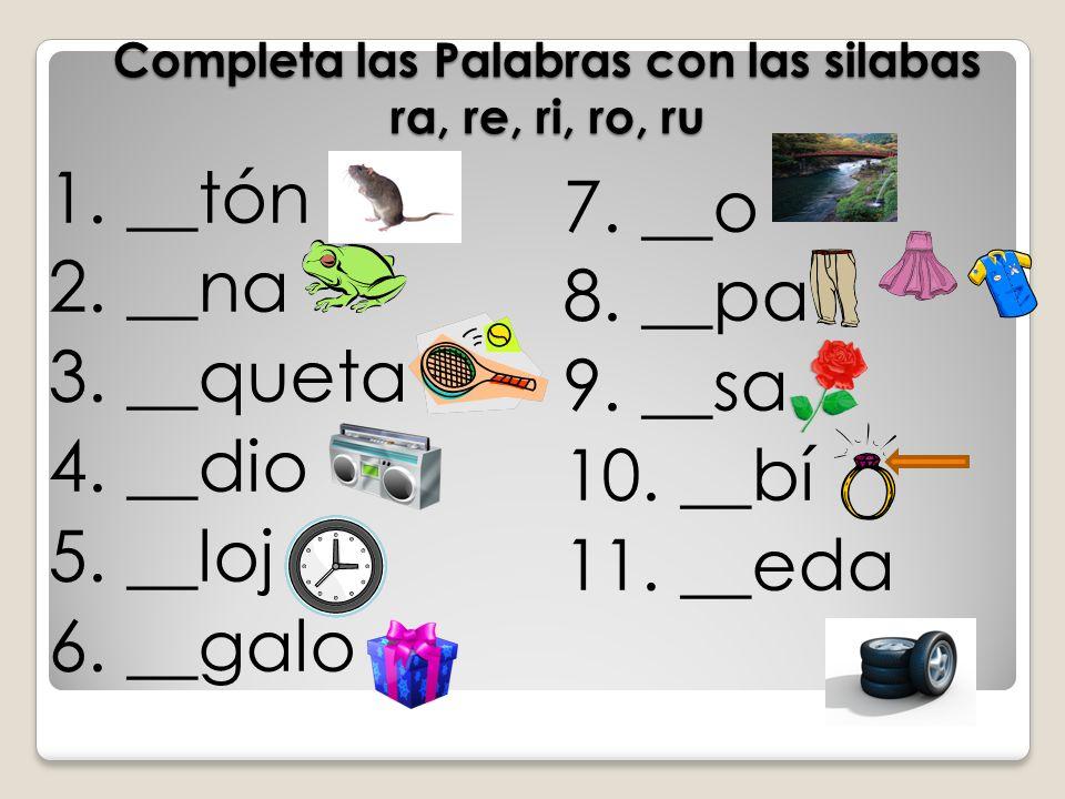 Completa las Palabras con las silabas ra, re, ri, ro, ru 1.
