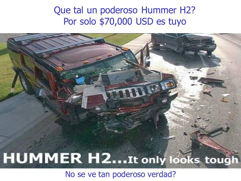 Que tal un poderoso Hummer H2? Por solo $70,000 USD es tuyo No se ve tan poderoso verdad?