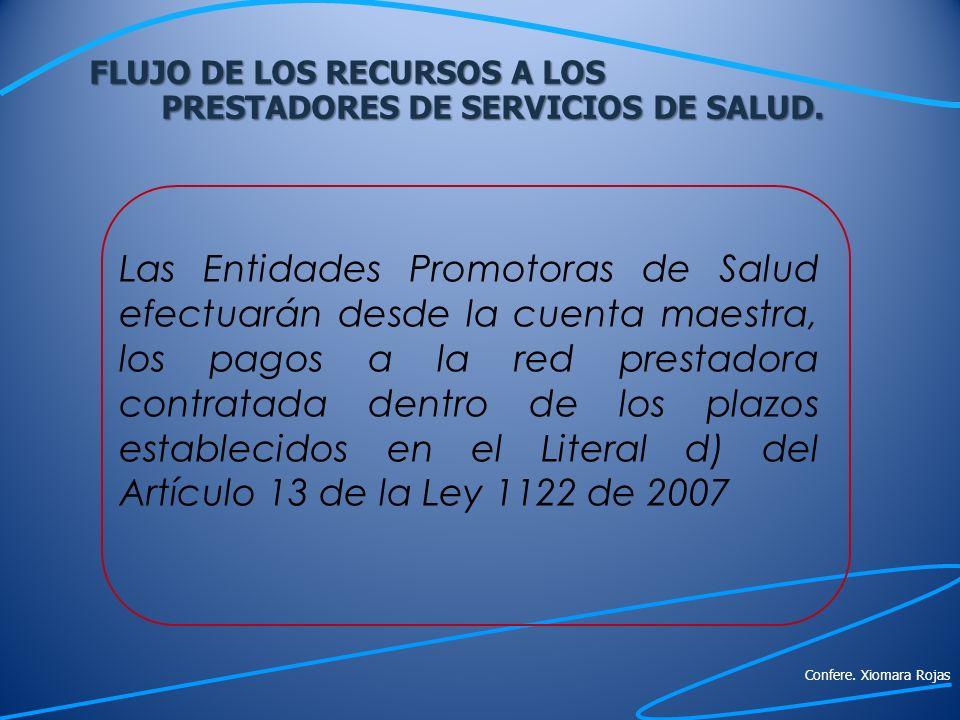 FLUJO DE LOS RECURSOS A LOS PRESTADORES DE SERVICIOS DE SALUD. Las Entidades Promotoras de Salud efectuarán desde la cuenta maestra, los pagos a la re