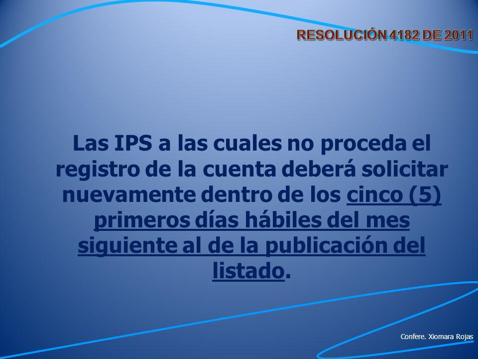 Las IPS a las cuales no proceda el registro de la cuenta deberá solicitar nuevamente dentro de los cinco (5) primeros días hábiles del mes siguiente a