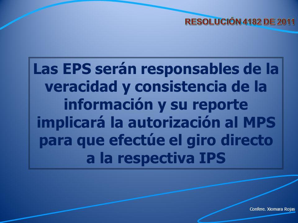 Las EPS serán responsables de la veracidad y consistencia de la información y su reporte implicará la autorización al MPS para que efectúe el giro dir