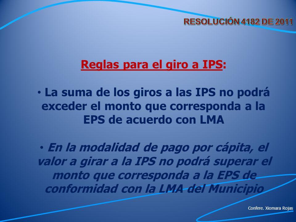 Reglas para el giro a IPS: La suma de los giros a las IPS no podrá exceder el monto que corresponda a la EPS de acuerdo con LMA En la modalidad de pag