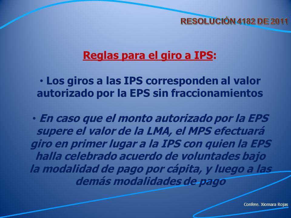 Reglas para el giro a IPS: Los giros a las IPS corresponden al valor autorizado por la EPS sin fraccionamientos En caso que el monto autorizado por la