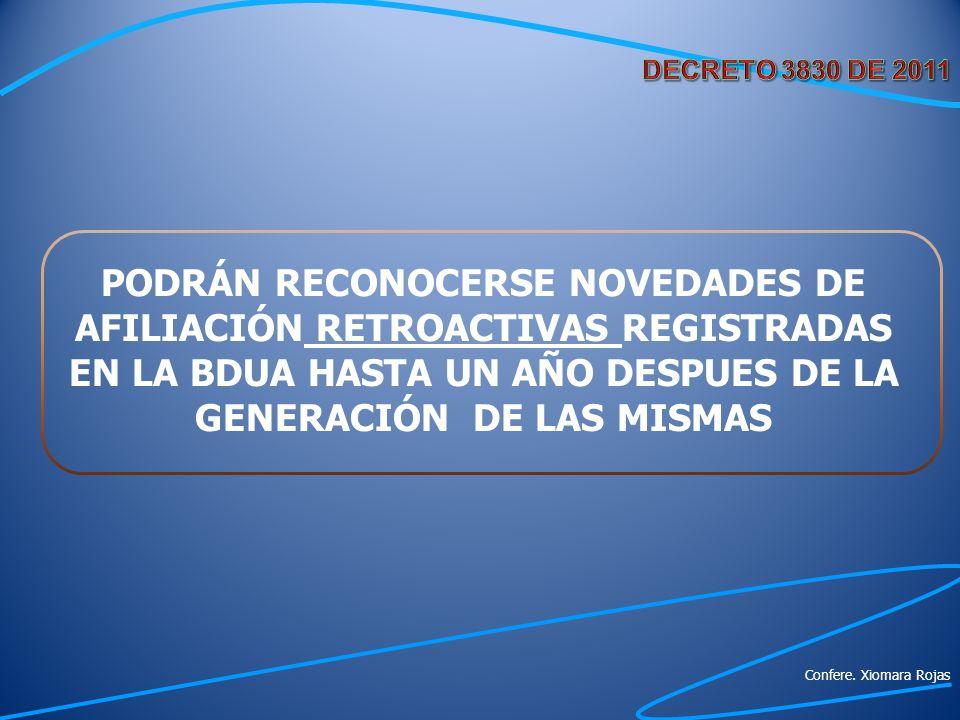 PODRÁN RECONOCERSE NOVEDADES DE AFILIACIÓN RETROACTIVAS REGISTRADAS EN LA BDUA HASTA UN AÑO DESPUES DE LA GENERACIÓN DE LAS MISMAS Confere. Xiomara Ro