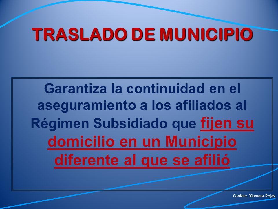 TRASLADO DE MUNICIPIO Garantiza la continuidad en el aseguramiento a los afiliados al Régimen Subsidiado que fijen su domicilio en un Municipio difere