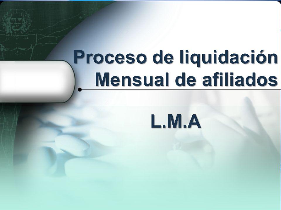 Proceso de liquidación Mensual de afiliados L.M.A