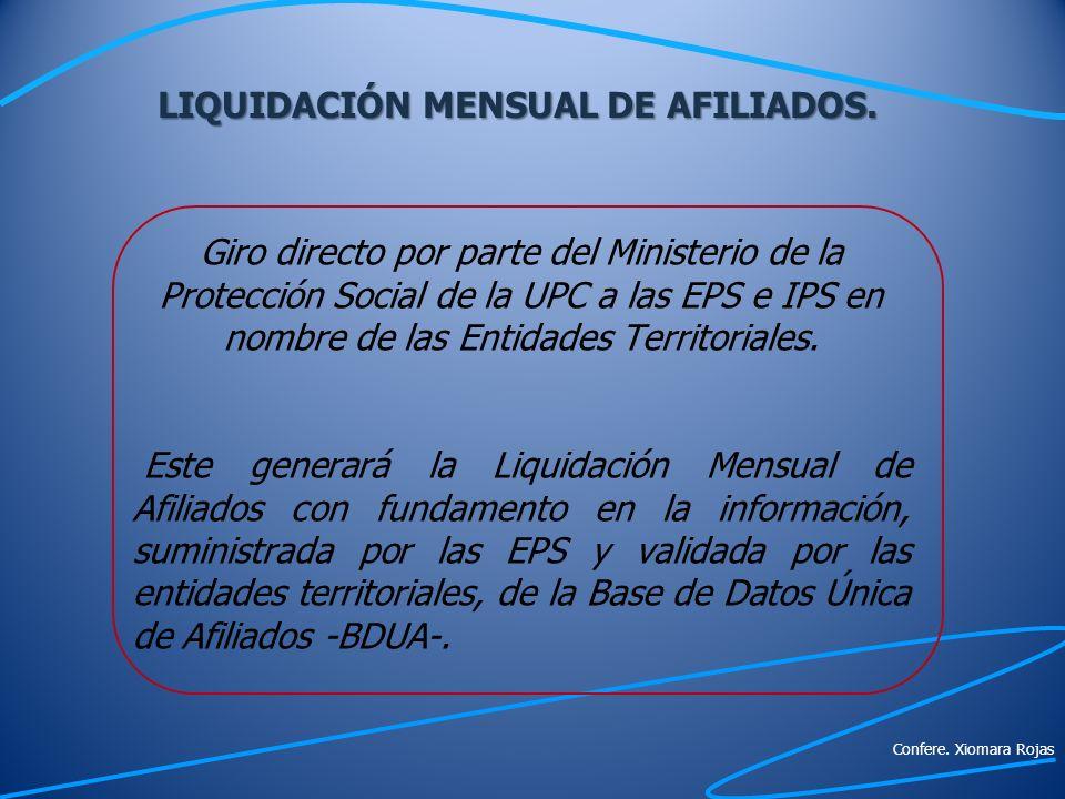 LIQUIDACION MENSUAL DE AFILIADOS Base de Datos Única de Afiliados BDUA Mes inmediatamente anterior Suministrada por la EPS Validada por la entidad territorial Confere.