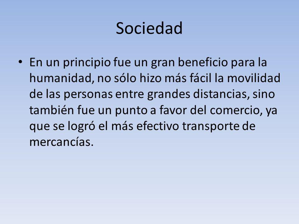 Sociedad En un principio fue un gran beneficio para la humanidad, no sólo hizo más fácil la movilidad de las personas entre grandes distancias, sino t