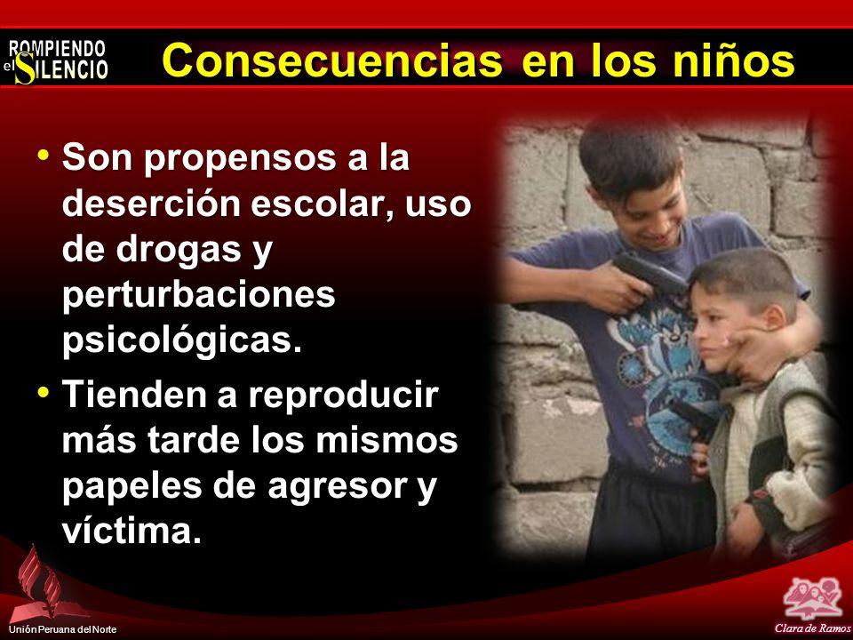 Unión Peruana del Norte Consecuencias en los niños Son propensos a la deserción escolar, uso de drogas y perturbaciones psicológicas. Son propensos a